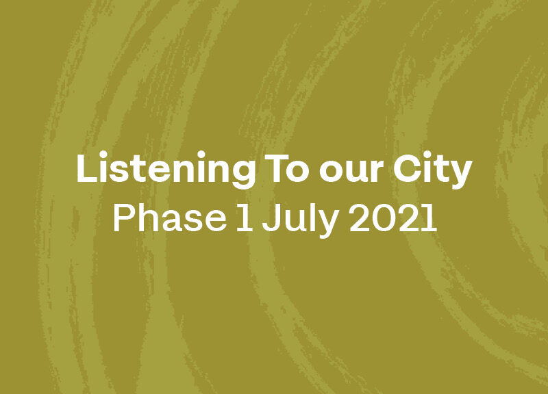 Listening To our City Phase 1 July 2021